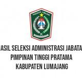Hasil Seleksi Administrasi Jabatan Pimpinan Tinggi Pratama Kabupaten Lumajang