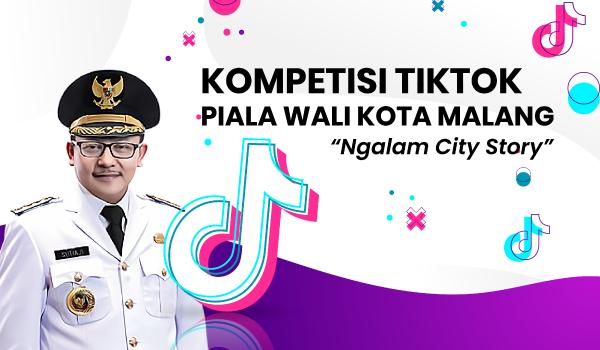 "Kompetisi TikTok Piala Wali Kota Malang ""Ngalam City Story"""