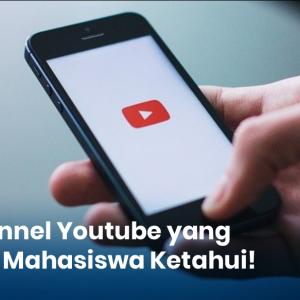 Inilah 5 Channel Youtube yang Wajib Mahasiswa Ketahui!